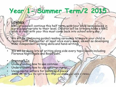 Year 1- Summer Term/2 2015 Literacy RWI groups will continue this half term, with your child being placed in a group appropriate to their level. Children.