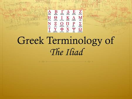Greek Terminology of The Iliad. Aristeia  Excellence  Prowess as a warrior  Aristos – to be the best; man of excellence  Arete - excellence in battle,