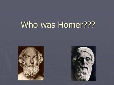 Who was Homer???.
