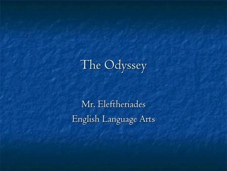 The Odyssey Mr. Eleftheriades English Language Arts.