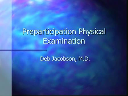 Preparticipation Physical Examination Deb Jacobson, M.D.