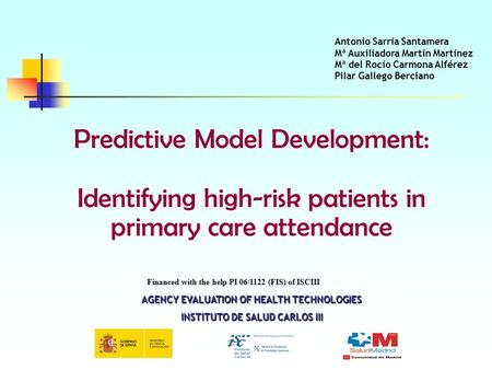 Predictive Model Development: Identifying high-risk patients in primary care attendance Financed with the help PI 06/1122 (FIS) of ISCIII Antonio Sarría.