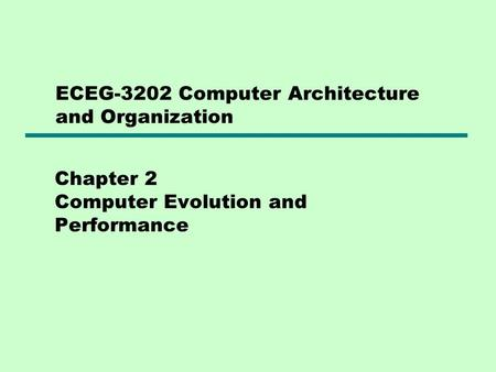 Chapter 2 Computer Evolution and Performance ECEG-3202 Computer Architecture and Organization.