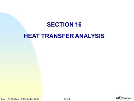 PAT328, Section 3, March 2001MAR120, Lecture 4, March 2001S16-1MAR120, Section 16, December 2001 SECTION 16 HEAT TRANSFER ANALYSIS.