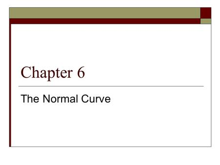 Chapter 6 The Normal Curve. A Density Curve is a curve that: *is always on or above the horizontal axis *has an area of exactly 1 underneath it *describes.