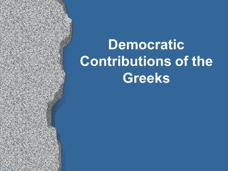 Democratic Contributions of the Greeks. SOLON - 630-560B.C.E. Citizens may: vote, have public debate, hold public office, bring charges against wrongdoers.