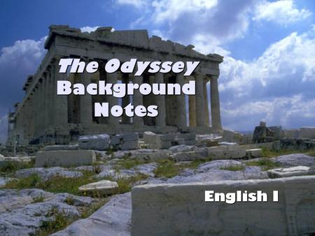 The Odyssey Background Notes English I. What We Have Gained from the Ancient Greeks Values Values System of Laws System of Laws Political Theories Political.