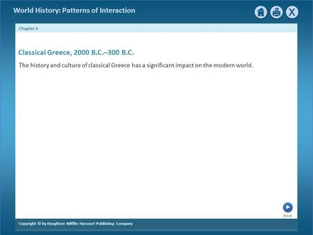 World History: Patterns of Interaction Next Chapter 5 Copyright © by Houghton Mifflin Harcourt Publishing Company Classical Greece, 2000 B.C.–300 B.C.