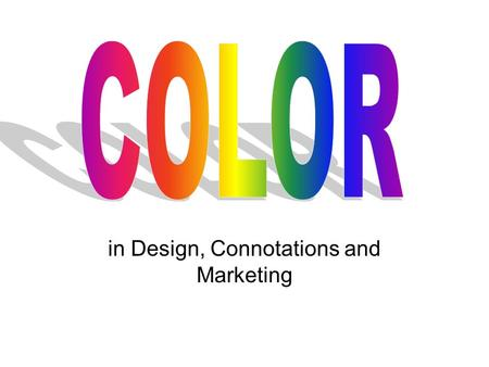 In Design, Connotations and Marketing. Analogous Colors Appear next to each other Usually work well together UNLESS they are too close in value then will.