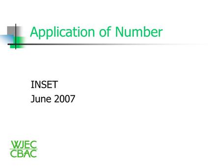 Application of Number INSET June 2007. Application of Number What is Application of Number?