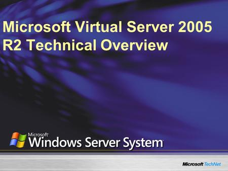 Microsoft Virtual Server 2005 R2 Technical Overview.