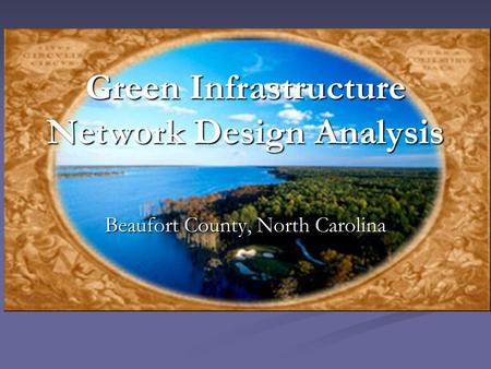 Green Infrastructure Network Design Analysis Beaufort County, North Carolina.