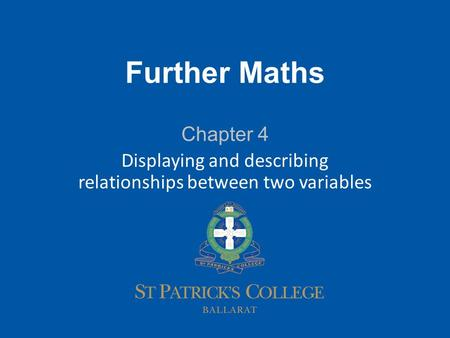 1 Further Maths Chapter 4 Displaying and describing relationships between two variables.