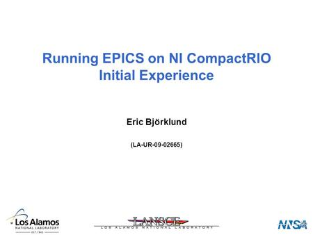 Running EPICS on NI CompactRIO Initial Experience Eric Björklund (LA-UR-09-02665)