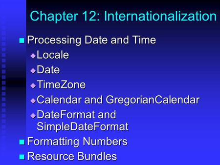 Chapter 12: Internationalization Processing Date and Time Processing Date and Time  Locale  Date  TimeZone  Calendar and GregorianCalendar  DateFormat.
