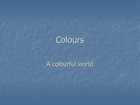 Colours A colourful world. How colour-conscious are you?