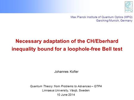 Necessary adaptation of the CH/Eberhard inequality bound for a loophole-free Bell test Quantum Theory: from Problems to Advances – QTPA Linnaeus University,