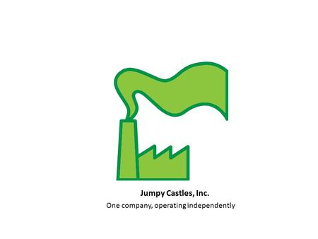 Jumpy Castles, Inc. One company, operating independently.
