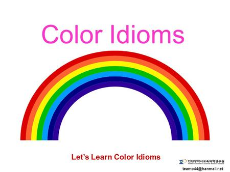 Color Idioms Let's Learn Color Idioms.