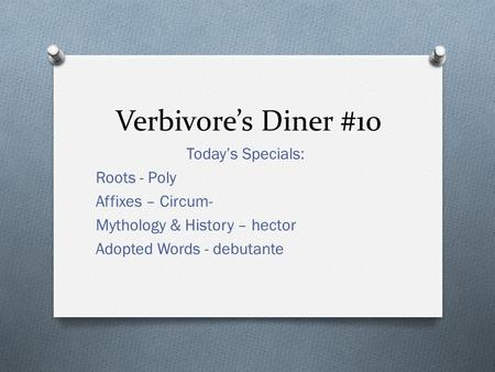 Verbivore's Diner #10 Today's Specials: Roots - Poly Affixes – Circum- Mythology & History – hector Adopted Words - debutante.