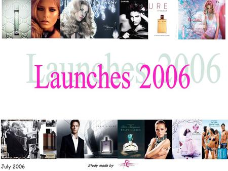 July 2006 Study made by. WOMEN FRAGRANCES : GIVENCHY Ange ou Démon CACHAREL Noa Perle KENZO Kenzo Amour DAVIDOFF Cool water game woman LACOSTE Inspiration.