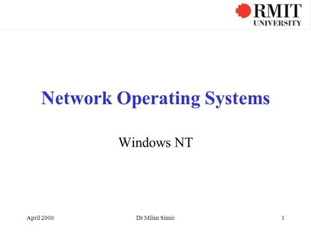 April 2000Dr Milan Simic1 Network Operating Systems Windows NT.