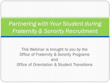 This Webinar is brought to you by the Office of Fraternity & Sorority Programs and Office of Orientation & Student Transitions Partnering with Your Student.