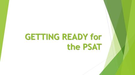 "GETTING READY for the PSAT. WHAT IS THE PSAT?????  Although the ""P"" really stands for ""preliminary""…… think of this as a PRACTICE SAT……  The test measures."