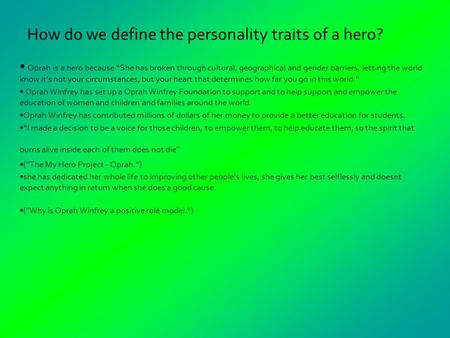 "How do we define the personality traits of a hero? Oprah is a hero because ""She has broken through cultural, geographical and gender barriers, letting."