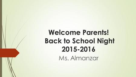 Welcome Parents! Back to School Night 2015-2016 Ms. Almanzar.