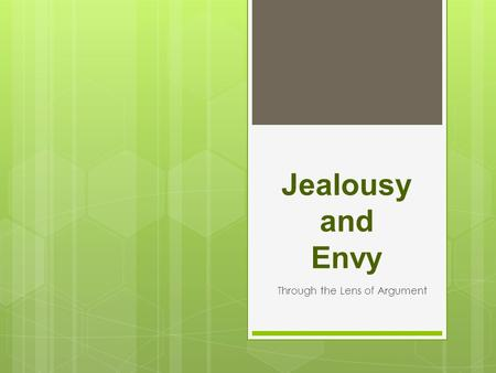 "Jealousy and Envy Through the Lens of Argument. Agree or Disagree: Read the quotation and write your opinion on a sheet of paper. ""A competent and self-confident."