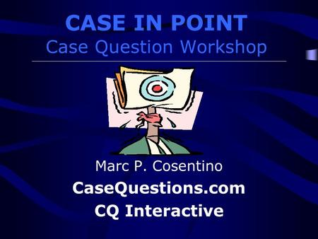 CASE IN POINT Case Question Workshop Marc P. Cosentino CaseQuestions.com CQ Interactive.