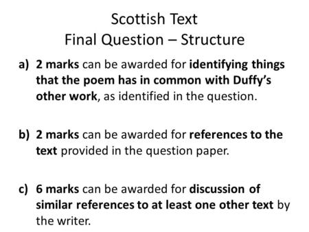 Scottish Text Final Question – Structure a)2 marks can be awarded for identifying things that the poem has in common with Duffy's other work, as identified.