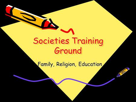 Societies Training Ground Family, Religion, Education.