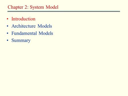 Introduction Architecture Models Fundamental Models Summary Chapter 2: System Model.