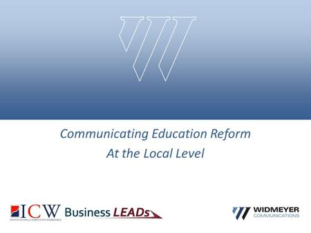 Communicating Education Reform At the Local Level.