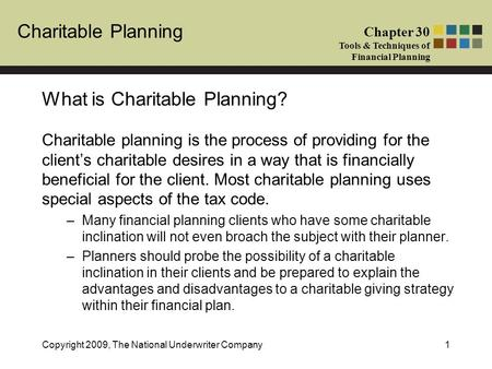 Charitable Planning Chapter 30 Tools & Techniques of Financial Planning Copyright 2009, The National Underwriter Company1 What is Charitable Planning?