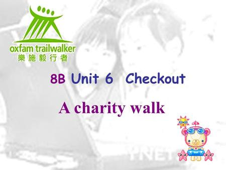 8B Unit 6 Checkout A charity walk. Trailwalker is a very t_____ hike. It is organized to raise money. Is it important _______ (raise) money to help people.
