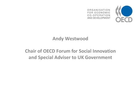 Andy Westwood Chair of OECD Forum for Social Innovation and Special Adviser to UK Government.