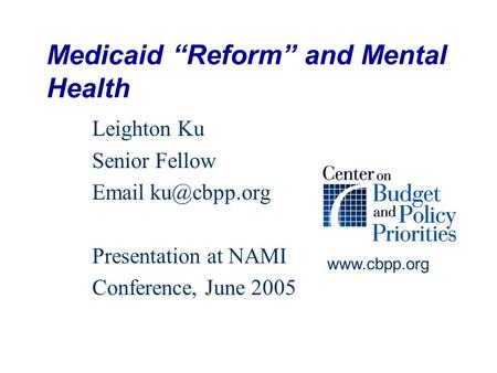 "Medicaid ""Reform"" and Mental Health Leighton Ku Senior Fellow  Presentation at NAMI Conference, June 2005"