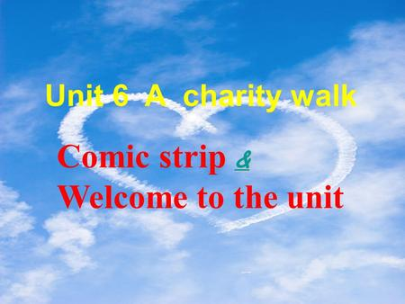 & & Comic strip & & Welcome to the unit Unit 6 A charity walk.
