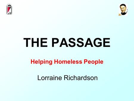 THE PASSAGE Helping Homeless People Lorraine Richardson.