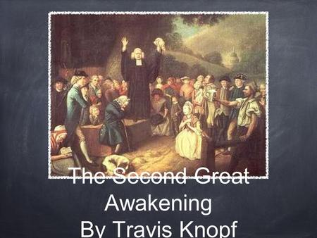 The Second Great Awakening By Travis Knopf 1. Cane Ridge, KY 1801 One of the landmark events of the Second Great awakening, Cane Ridge was the site of.