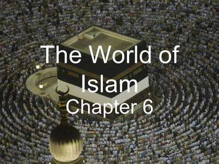 The World of Islam Chapter 6. The Rise of Islam The Arabs Arose in the Arabian Peninsula and influenced Western Asia and beyond. They were a nomadic,