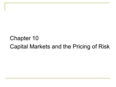 Chapter 10 Capital Markets and the Pricing of Risk