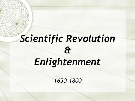 Scientific Revolution & Enlightenment 1650-1800. Origins of the Enlightenment  SCIENTIFIC  Newton's system  empirical & practical  Scientific laws.