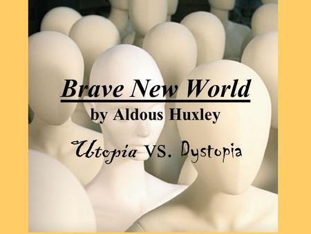 ELF 40S Ms. Van Den Bussche Brave New World by Aldous Huxley Utopia vs. Dystopia.