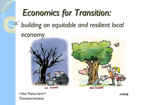 Economics for Transition: building an equitable and resilient local economy Transition Initiative.