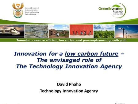 Innovation for a low carbon future – The envisaged role of The Technology Innovation Agency David Phaho Technology Innovation Agency.