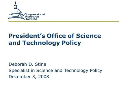 President's Office of Science and Technology Policy Deborah D. Stine Specialist in Science and Technology Policy December 3, 2008.